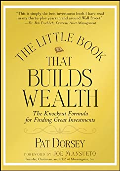 The Little Book That Builds Wealth: The Knockout Formula for Finding Great Investments (Little Books. Big Profits 12) by [Pat Dorsey]