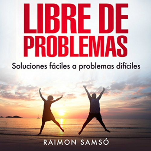 Libre de Problemas (Spanish Edition)     Soluciones Fáciles a Problemas Difíciles              By:                                                                                                                                 Raimon Samsó                               Narrated by:                                                                                                                                 Alfonso Sales                      Length: 1 hr and 6 mins     24 ratings     Overall 4.8