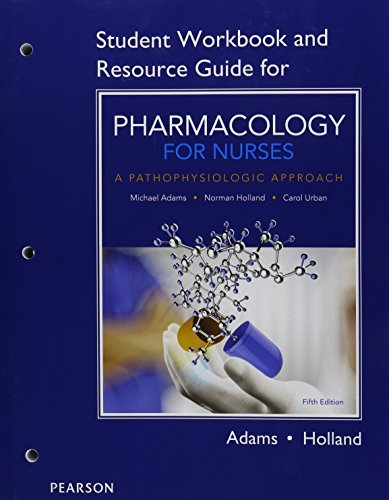 Student Workbook and Resource Guide for Pharmacology for Nurses: A Pathophysiologic Approach