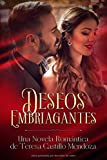 Deseos Embriagantes: Una Novela Romántica de Teresa Castillo Mendoza