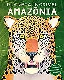 PLANETA INCRÍVEL: AMAZÔNIA