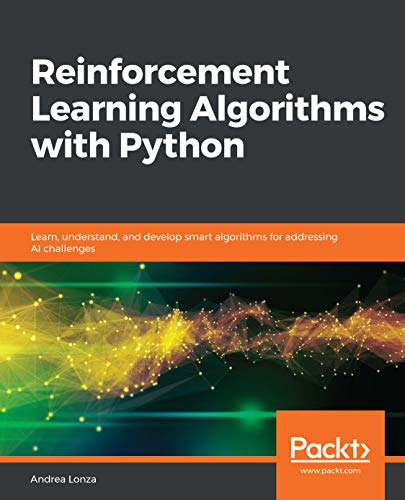 Reinforcement Learning Algorithms with Python: Learn, understand, and develop smart algorithms for addressing AI challenges (English Edition)