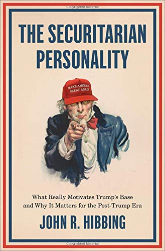 The Securitarian Personality: Trump's Base and American Politics in the Post-Trump Era: What Really Motivates Trump's Base and Why It Matters for the Post-Trump Era