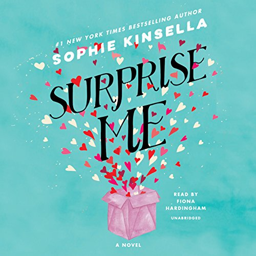 Surprise Me     A Novel              By:                                                                                                                                 Sophie Kinsella                               Narrated by:                                                                                                                                 Fiona Hardingham                      Length: 11 hrs and 28 mins     1,635 ratings     Overall 4.1