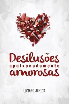 Desilusões Apaixonadamente Amorosas por [Luciano Junior]