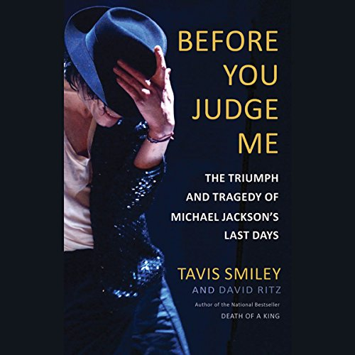 Before You Judge Me     The Triumph and Tragedy of Michael Jackson's Last Days              By:                                                                                                                                 Tavis Smiley,                                                                                        David Ritz                               Narrated by:                                                                                                                                 Leo Coltrane                      Length: 5 hrs and 38 mins     53 ratings     Overall 4.1