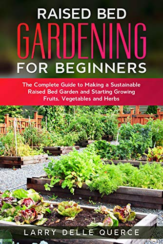 Raised Bed Gardening For Beginners The Complete Guide To Making A