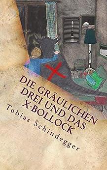 Die gräulichen Drei und das X-Bollock: Bollock und die gräulichen Drei Teil 2 (German Edition) by [Tobias Schindegger, Katharina Obermaier]