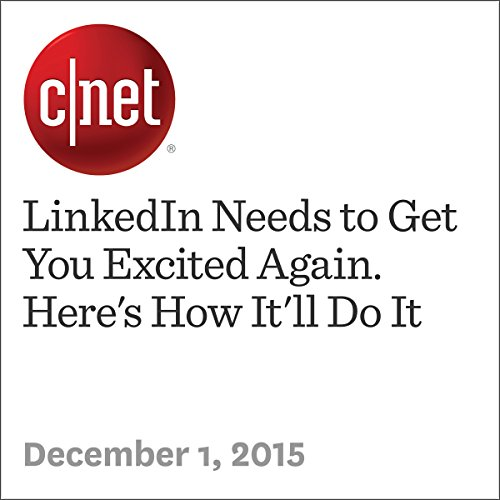 LinkedIn Needs to Get You Excited Again. Here's How It'll Do It audiobook cover art