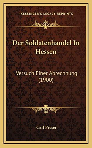 Der Soldatenhandel In Hessen: Versuch Einer Abrechnung (1900)