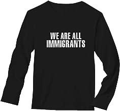 TeeStars - We are All Immigrants Anti Trump Long Sleeve T-Shirt