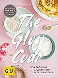 The Glow Code: Skin-Food und Naturkosmetik zum Selbermachen. Das 28-Tage-Programm für leuchtend...