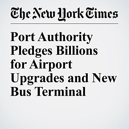 Port Authority Pledges Billions for Airport Upgrades and New Bus Terminal cover art