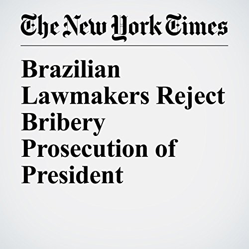 Brazilian Lawmakers Reject Bribery Prosecution of President copertina