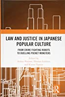 Law and Justice in Japanese Popular Culture: From Crime Fighting Robots to Duelling Pocket Monsters