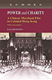 Power and Charity: A Chinese Merchant Elite in Colonial Hong Kong (Echoes: Classics of Hong Kong Culture and History)