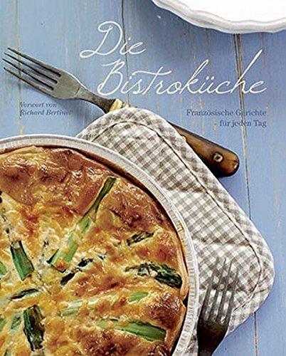 Die Bistroküche: Französische Gerichte für jeden Tag