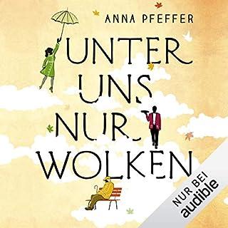 Unter uns nur Wolken                   Autor:                                                                                                                                 Anna Pfeffer                               Sprecher:                                                                                                                                 Elmar Börger                      Spieldauer: 6 Std. und 57 Min.     373 Bewertungen     Gesamt 4,4