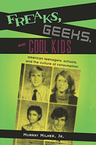 Freaks, Geeks and Cool Kids: American Teenagers, Schools, and the Culture of Consumption
