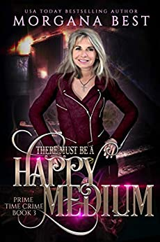 There Must be a Happy Medium: A Paranormal Women's Fiction Cozy Mystery (The Middle-aged Ghost Whisperer Book 3) by [Morgana Best]
