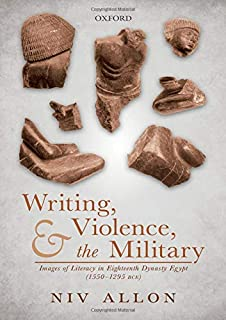Writing, Violence, and the Military: Images of Literacy in Eighteenth Dynasty Egypt (1550- 1295 BCE)