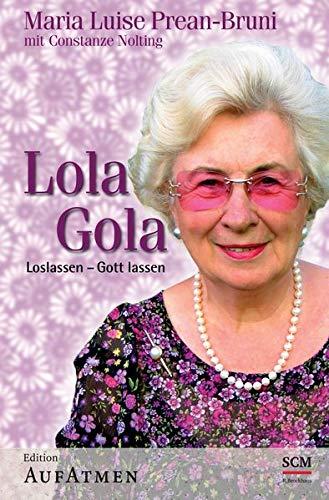 Lola Gola. Loslassen - Gott lassen