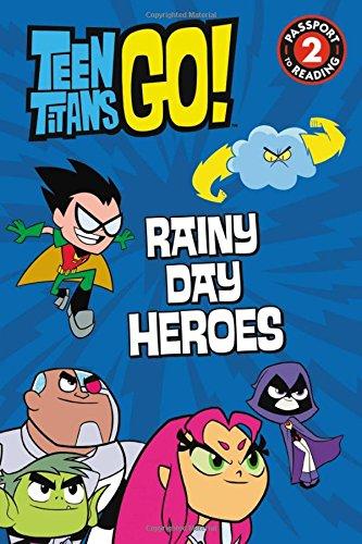Teen Titans Go! (TM): Rainy Day Heroes (Passport to Reading Level 2)
