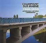 Champigny-sur-Marne 1900-1950 - Art Nouveau - Art Déco - Modernisme