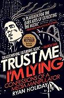Trust Me I'm Lying: Confessions of a Media Manipulator