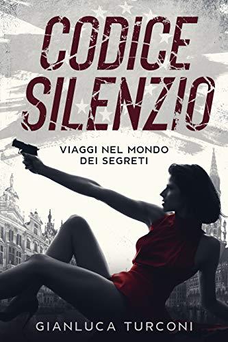 Codice Silenzio (Thriller): viaggi nel mondo dei segreti