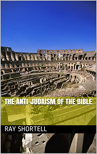 The Anti-Judaism of the Bible (English Edition)