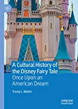 A Cultural History of the Disney Fairy Tale: Once Upon an American Dream (English Edition)
