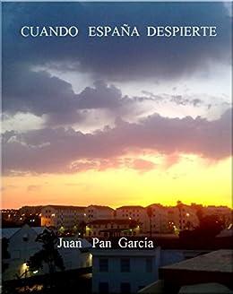 CUANDO ESPAÑA DESPIERTE eBook: PAN GARCÍA, JUAN: Amazon.es: Tienda Kindle