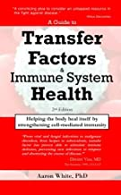 A Guide to Transfer Factors and Immune System Health: 2nd edition, Helping the body heal itself by strengthening cell-medi...