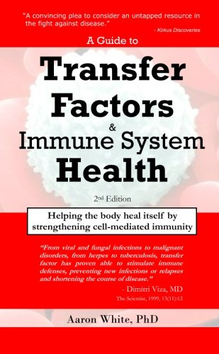 A Guide to Transfer Factors and Immune System Health: 2nd edition, Helping the