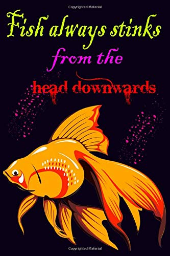 Fish always stinks from the head downwards: Perfect notebook for fisherman to appreciate his struggling, Keep Track of Your Fishing  Lures, Hot Spots, ... journal for adults, husband, grand dad
