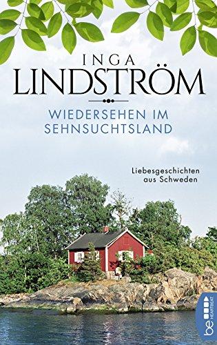 Inga Lindström: Wiedersehen im Sehnsuchtsland - Liebesgeschichten aus Schweden