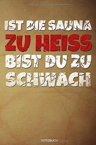 Ist Die Sauna Zu Heiss: Lustiges Wellness Notizbuch Therme für Saunameister Spa Geschenk Saunaclub zum Saunieren I Sprüche Sauna Tagebuch Heft ... Heft I Größe 6 x 9 I Liniert I 110 Seiten