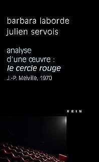 Le cercle rouge (J.-P. Melville, 1970) Analyse d'une oeuvre (Philosophie Et Cinema) (French Edition)