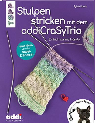 Stulpen stricken mit dem addiCraSyTrio (kreativ.kompakt.): Einfach warme Hände. Neue Ideen von der Nadel-Erfinderin