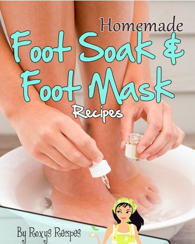 Homemade Foot Soak And Foot Mask Recipes (Pamper Yourself Book 17) (English Edition)