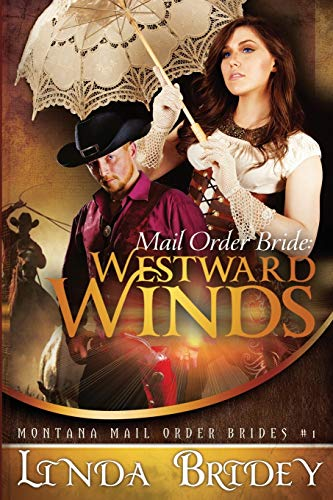 Compare Textbook Prices for Mail Order Bride: Westward winds: A Clean Historical Mail Order Bride Romance Montana Mail Order Brides Volume 1  ISBN 9781500906382 by Bridey, Linda