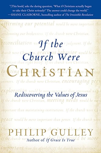 Compare Textbook Prices for If the Church Were Christian: Rediscovering the Values of Jesus Reprint Edition ISBN 9780061698774 by Gulley, Philip