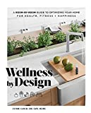 Wellness by Design: A Room-by-Room Guide to Optimizing Your Home for Health, Fitness, and Happiness