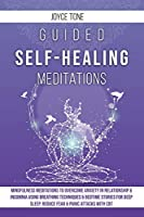 Guided Self-Healing Meditations: Mindfulness meditations to overcome anxiety in relationship and insomnia using breathing techniques and bedime stories for deep sleep, reduce fear and panic attacks with CBT