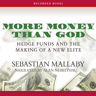 More Money Than God     Hedge Funds and the Making of a New Elite              By:                                                                                                                                 Sebastian Mallaby                               Narrated by:                                                                                                                                 Alan Nebelthau                      Length: 16 hrs and 4 mins     563 ratings     Overall 4.5