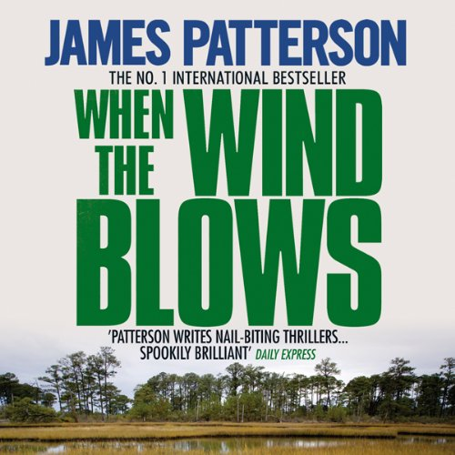 When the Wind Blows                   By:                                                                                                                                 James Patterson                               Narrated by:                                                                                                                                 Liza Ross                      Length: 9 hrs and 48 mins     4 ratings     Overall 3.5