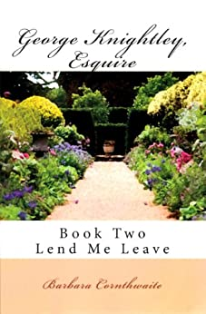 George Knightley, Esquire, Book Two: Lend Me Leave by [Barbara Cornthwaite]