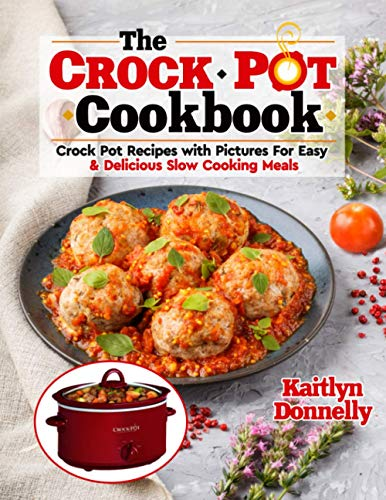 The CROCKPOT Cookbook: Crock Pot Recipes with Pictures For Easy & Delicious Slow Cooking Meals