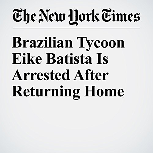 Brazilian Tycoon Eike Batista Is Arrested After Returning Home copertina